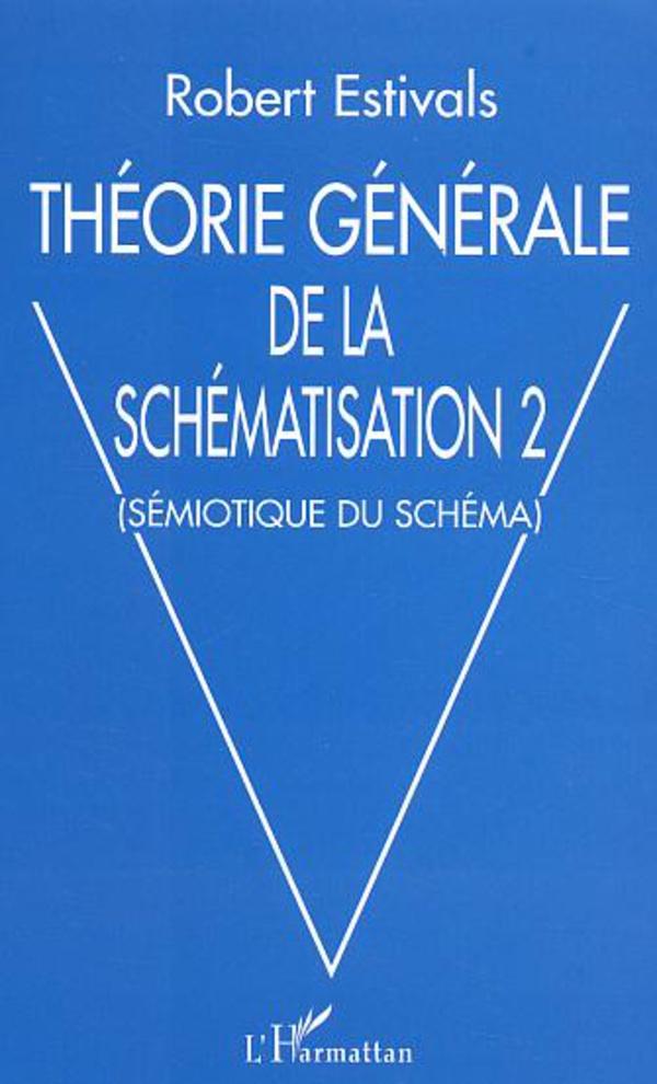 Théorie générale de la schématisation 2 | Estivals, Robert