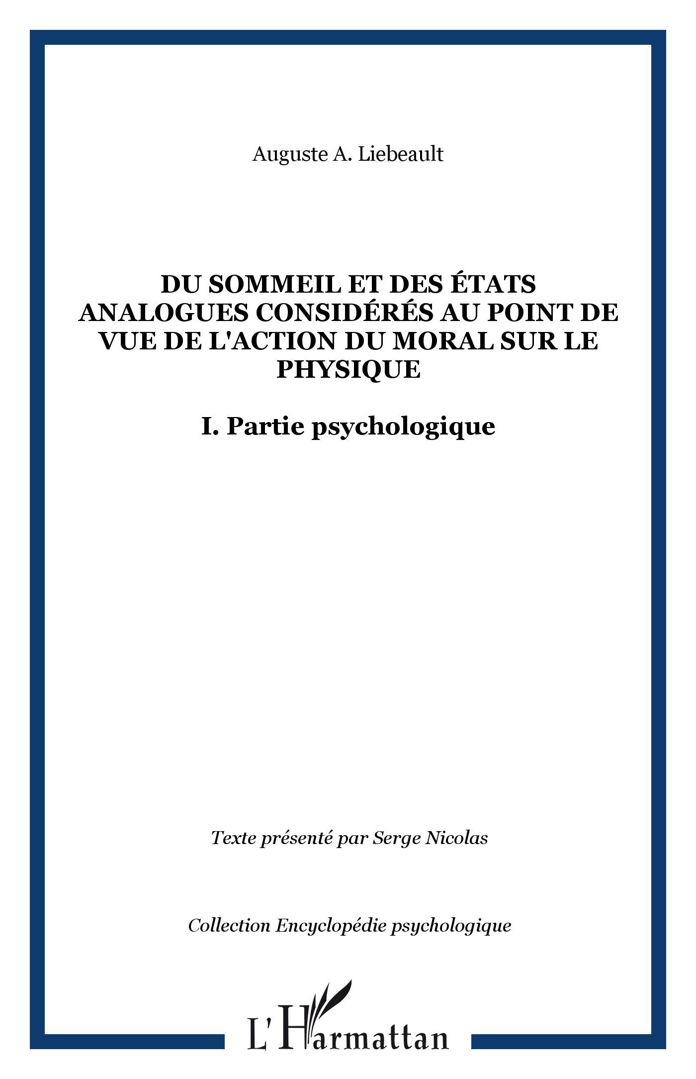 Du sommeil et des états analogues considérés surtout au point de vue de l'action du moral sur le physique. I. Partie psychologique - Auguste-A Liébeault