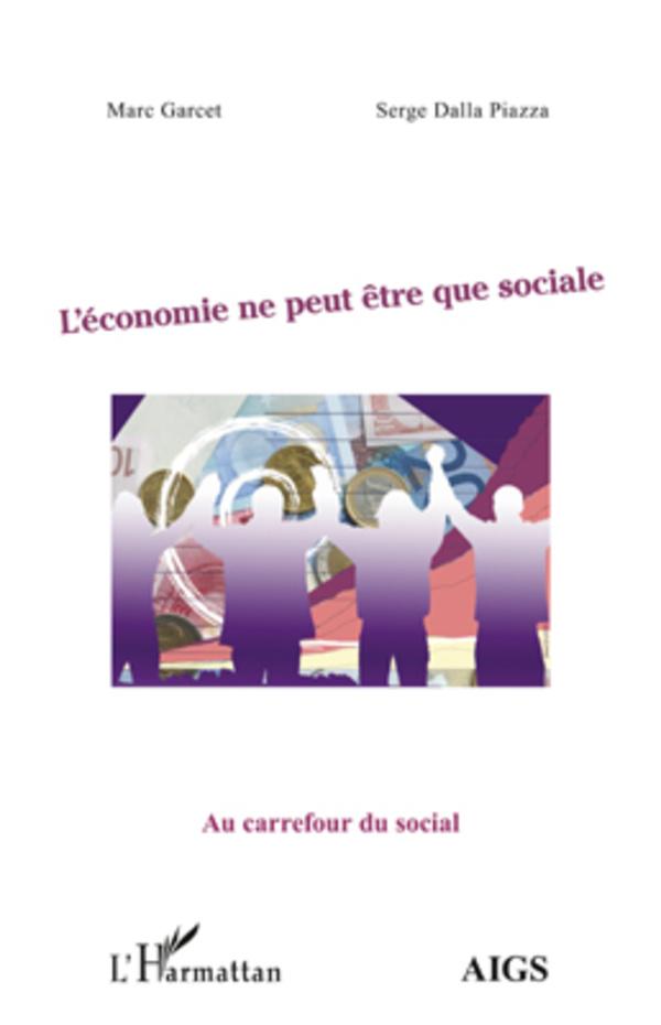 L'économie ne peut être que sociale - Marc Garcet,Serge Dalla Piazza